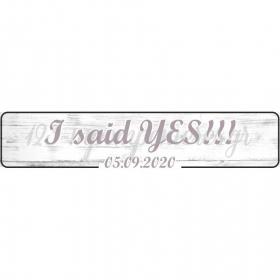 """ΠΙΝΑΚΙΔΑ ΑΥΤΟΚΙΝΗΤΟΥ BACHELOR """"I SAID YES"""" - ΚΩΔ:553131-18-BB"""
