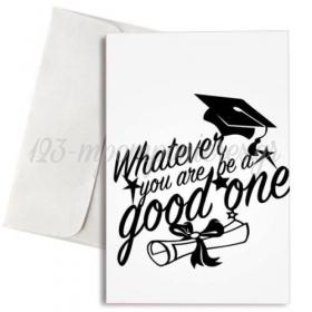 ΕΥΧΕΤΗΡΙΑ ΚΑΡΤΑ ΑΠΟΦΟΙΤΗΣΗΣ ΜΕ ΦΑΚΕΛΟ WHATEVER YOU ARE BE A GOOD ONE - ΚΩΔ:VC1702-56-BB